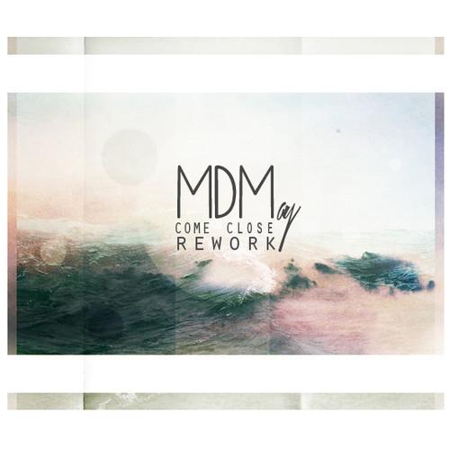 MDM Come Close